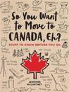 So You Want to Move to Canada, Eh?