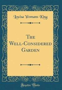 The Well-Considered Garden (Classic Reprint)