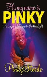 Hi, My Name Is Pinky: A Singer's Lifetime in the Limelight