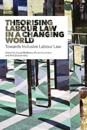 Theorising Labour Law in a Changing World