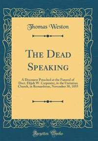 The Dead Speaking: A Discourse Preached at the Funeral of Doct. Elijah W. Carpenter, in the Unitarian Church, in Bernardston, November 30