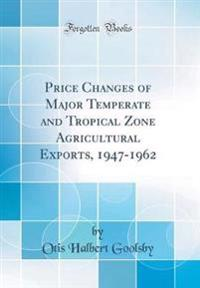 Price Changes of Major Temperate and Tropical Zone Agricultural Exports, 1947-1962 (Classic Reprint)
