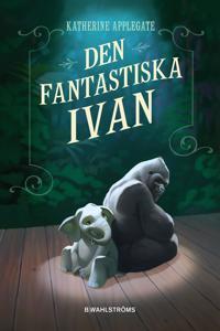 Den fantastiska Ivan - Katherine Applegate pdf epub