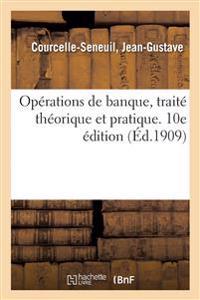 Opérations de Banque, Traité Théorique Et Pratique. 10e Édition
