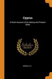 CYPRUS: A SHORT ACCOUNT OF ITS HISTORY A
