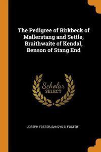 The Pedigree of Birkbeck of Mallerstang and Settle, Braithwaite of Kendal, Benson of Stang End