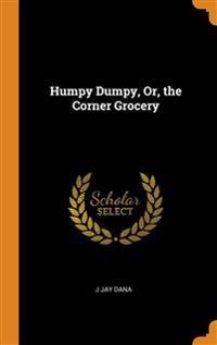 Humpy Dumpy, Or, the Corner Grocery