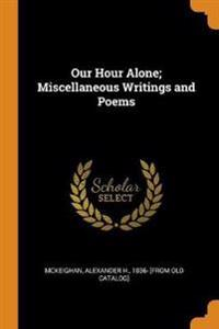 Our Hour Alone; Miscellaneous Writings and Poems