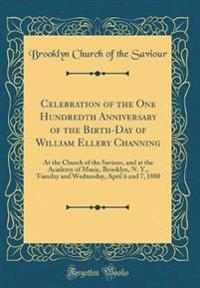 Celebration of the One Hundredth Anniversary of the Birth-Day of William Ellery Channing