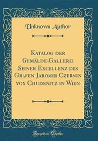 Katalog der Gemälde-Gallerie Seiner Excellenz des Grafen Jaromir Czernin von Chudenitz in Wien (Classic Reprint)