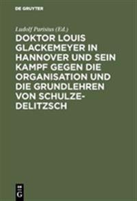 Doktor Louis Glackemeyer in Hannover Und Sein Kampf Gegen Die Organisation Und Die Grundlehren Von Schulze-Delitzsch