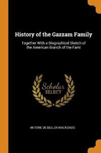 History of the Gazzam Family: Together With a Biographical Sketch of the American Branch of the Fami