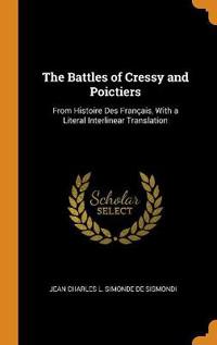 The Battles of Cressy and Poictiers: From Histoire Des Français, With a Literal Interlinear Translation