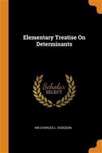 Elementary Treatise On Determinants