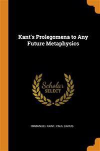KANT'S PROLEGOMENA TO ANY FUTURE METAPHY