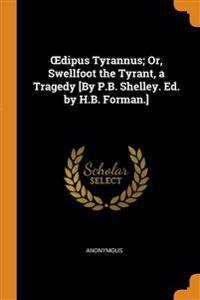 �dipus Tyrannus; Or, Swellfoot the Tyrant, a Tragedy [By P.B. Shelley. Ed. by H.B. Forman.]