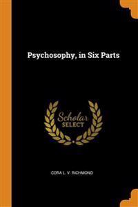 PSYCHOSOPHY, IN SIX PARTS