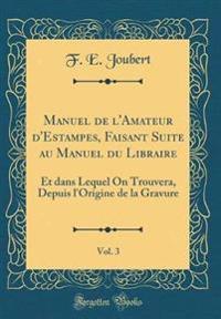 Manuel de l'Amateur d'Estampes, Faisant Suite au Manuel du Libraire, Vol. 3