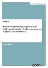 Minimierung eignungsdiagnostischer Fehleinschätzung bei der Personalauswahl aufgrund des Halo-Effekts