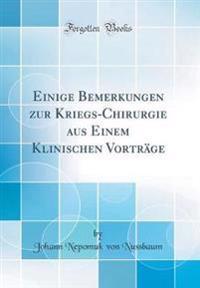 Einige Bemerkungen Zur Kriegs-Chirurgie Aus Einem Klinischen Vorträge (Classic Reprint)