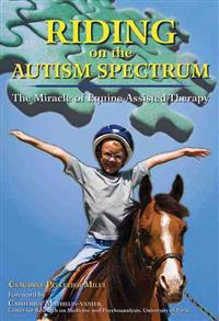Riding on the Autism Spectrum: How Horses Open New Doors for Children with ASD: One Teacher's Experiences Using EAAT to Instill Confidence and Promot