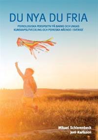 Du nya du fria : psykologiska perspektiv på barns och ungas kunskapsutveckling och psykiska mående i Sverige