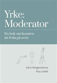 Yrke: moderator : en bok om konsten att leda på scen