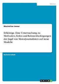 Erlkönige. Eine Untersuchung zu Methoden, Zielen und Rahmenbedingungen der Jagd von Motorjournalisten auf neue Modelle