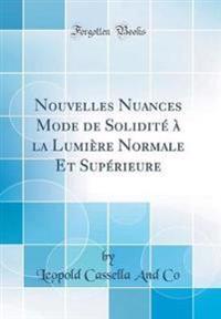 Nouvelles Nuances Mode de Solidité À La Lumière Normale Et Supérieure (Classic Reprint)