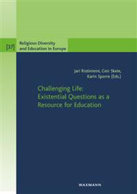 Challenging Life: Existential Questions as a Resource for Education
