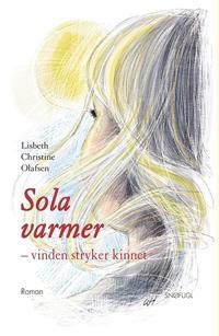 Sola varmer - vinden stryker kinnet - Lisbeth Christine Olafsen pdf epub