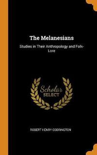 THE MELANESIANS: STUDIES IN THEIR ANTHRO