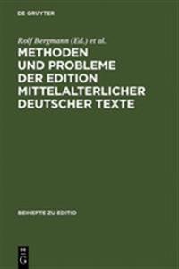 Methoden Und Probleme Der Edition Mittelalterlicher Deutscher Texte