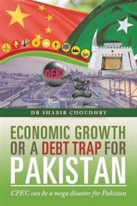Economic Growth or a Debt Trap for Pakistan: Cpec Can Be a Mega Disaster for Pakistan