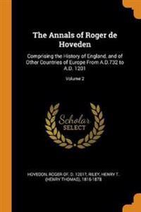 The Annals of Roger de Hoveden: Comprising the History of England, and of Other Countries of Europe From A.D.732 to A.D. 1201; Volume 2