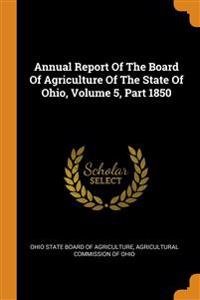 Annual Report Of The Board Of Agriculture Of The State Of Ohio, Volume 5, Part 1850