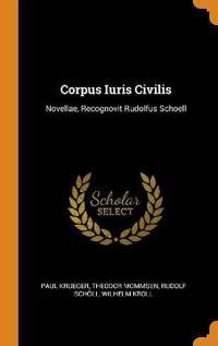 Corpus Iuris Civilis: Novellae, Recognovit Rudolfus Schoell