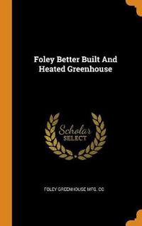 Foley Better Built and Heated Greenhouse