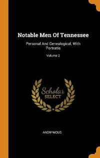 Notable Men Of Tennessee: Personal And Genealogical, With Portratis; Volume 2