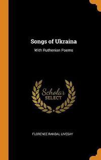 SONGS OF UKRAINA: WITH RUTHENIAN POEMS