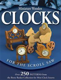 Miniature Wooden Clocks for the Scroll Saw: Over 250 Patterns from the Berry Basket Collection for Mini Clock Inserts