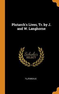 Plutarch's Lives, Tr. by J. and W. Langhorne