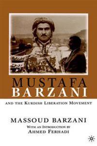 Mustafa Barzani and the Kurdish Liberation Movement (1931-1961)