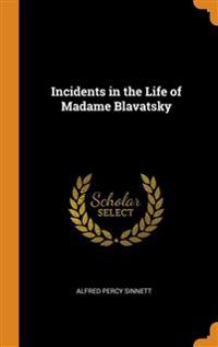 INCIDENTS IN THE LIFE OF MADAME BLAVATSK