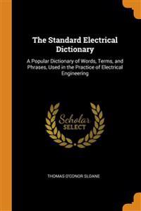 THE STANDARD ELECTRICAL DICTIONARY: A PO