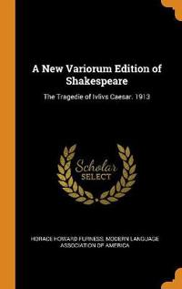 A New Variorum Edition of Shakespeare: The Tragedie of Ivlivs Caesar. 1913