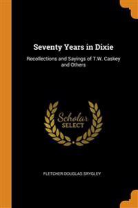 SEVENTY YEARS IN DIXIE: RECOLLECTIONS AN