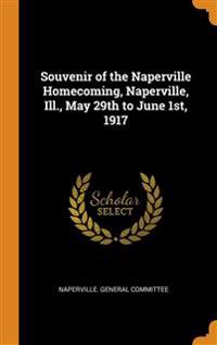 Souvenir of the Naperville Homecoming, Naperville, Ill., May 29th to June 1st, 1917