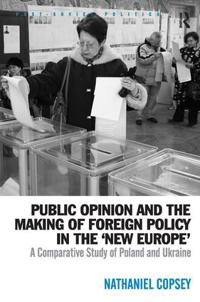 Public Opinion and the Making of Foreign Policy in the 'New Europe'
