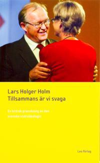 Tillsammans är vi svaga : en kritisk granskning av den svenska statsideologin